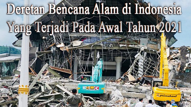 Bencana Alam di Indonesia Yang Terjadi Pada Awal Tahun 2021